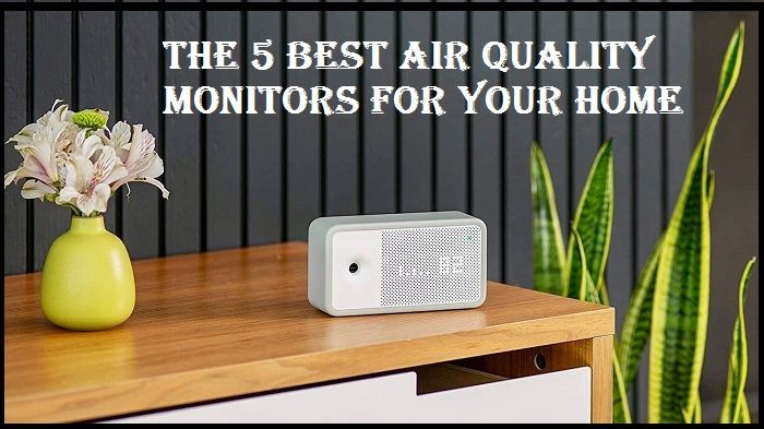 5 Air Quality Monitors Home Mon - miawatson786 | ello