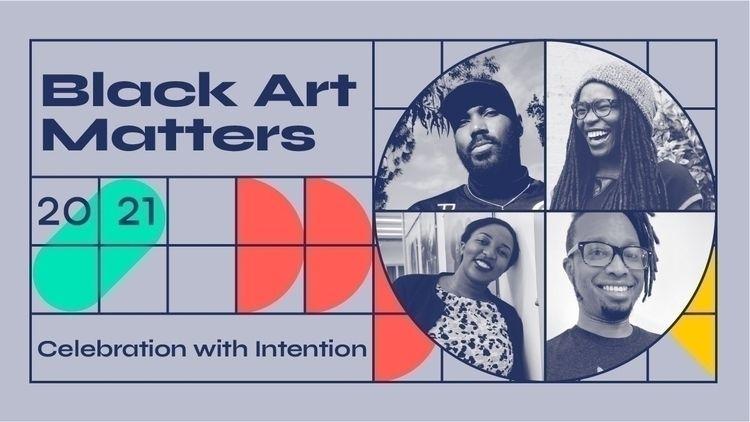 Black Art Matters 2021: Celebra - elloblog | ello