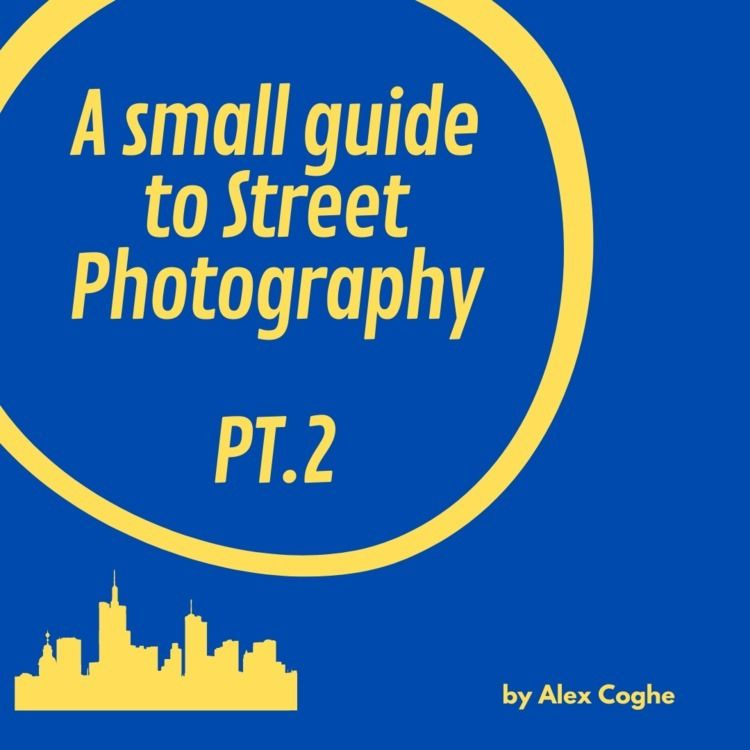 part small guide - streetphotography - alexcoghe | ello