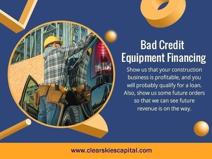 Bad Credit Equipment Financing  - clearskiescapital | ello