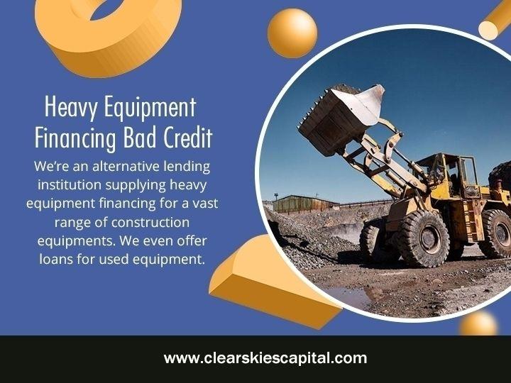 Heavy Equipment Financing Bad C - clearskiescapital | ello