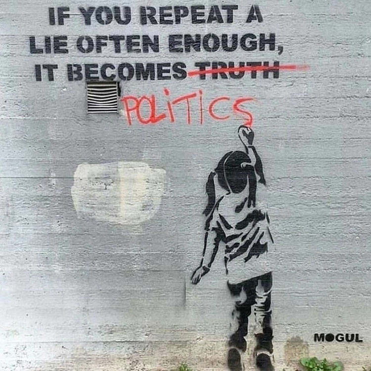 Lies repeated often enough become politics