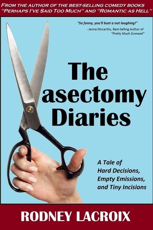 RELEASE DAY Vasectomy Diaries!  - rodneylacroix | ello