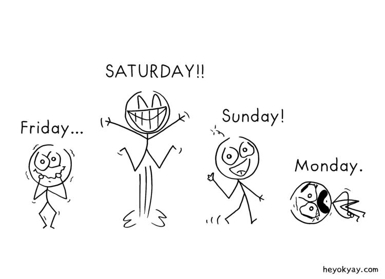 Weekend | - friday, saturday, sunday - heyokyay | ello