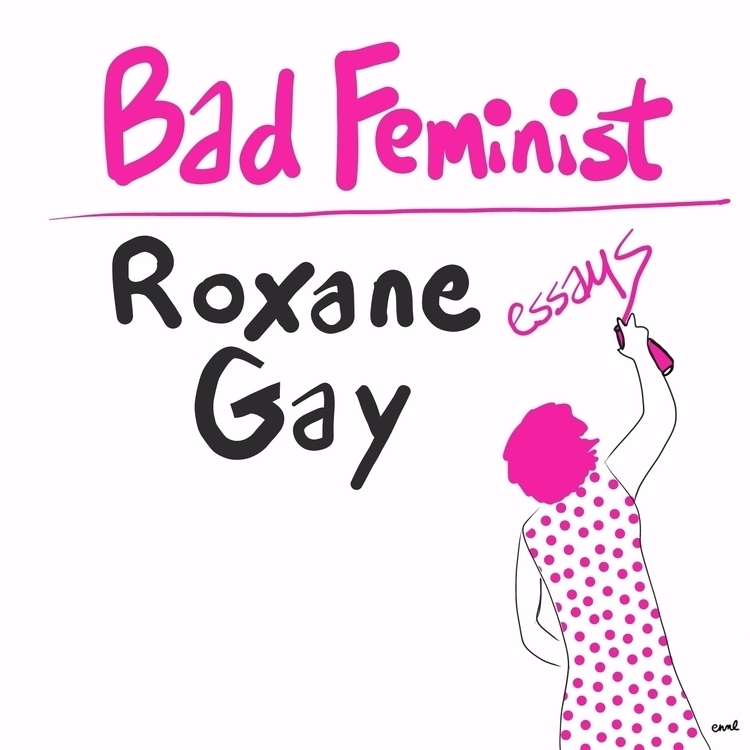 18 Bad Feminist Roxane Gay - emilyreadsthendraws2017: - emilynettie | ello