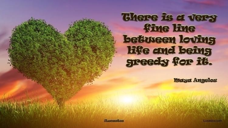 fine line loving life greedy ―  - ilucastos | ello