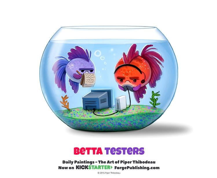 Daily 1324. Betta Testers - piperthibodeau | ello