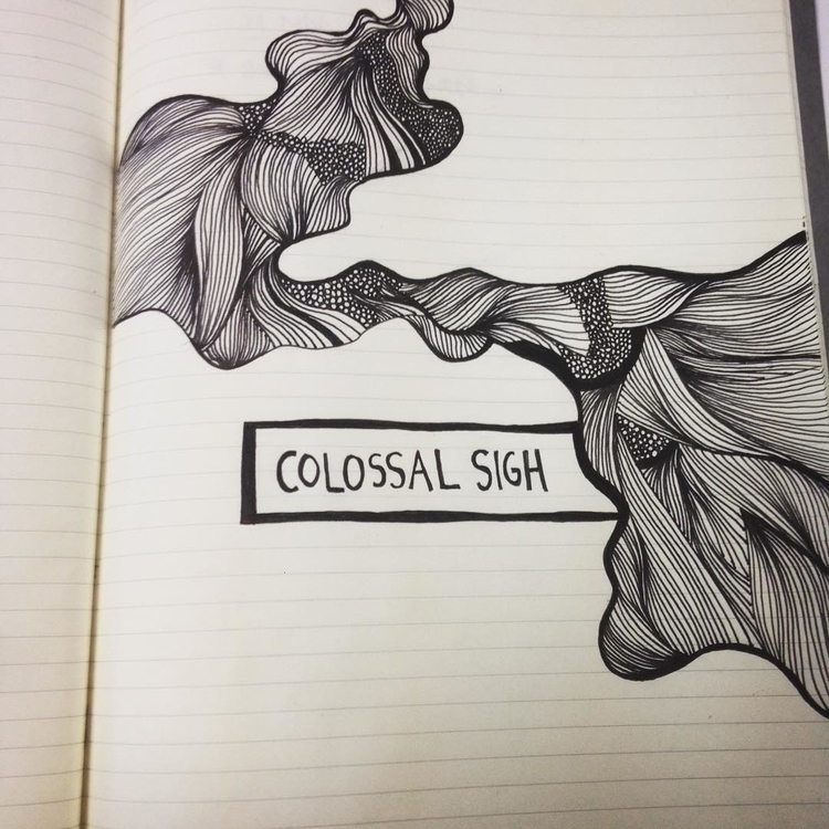 Colossal sigh doodle - illustration - byeblackbirdy | ello