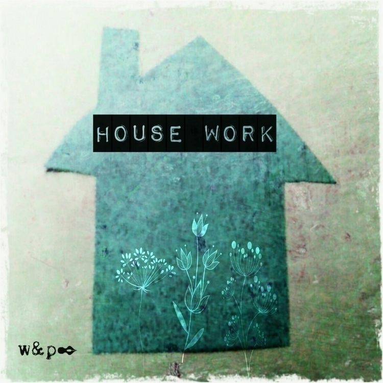 > HOUSE WORK housewife. keep - whiskeyandpens | ello