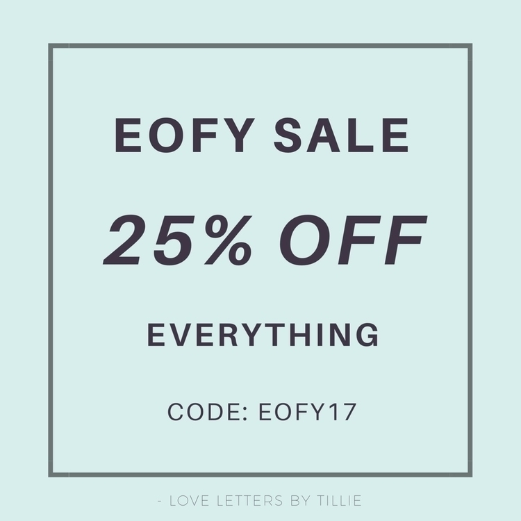EOFY Sale 25% 30th June - eofysale2017 - lovelettersbytillie | ello