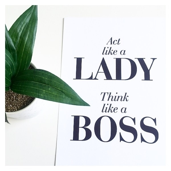 Act lady boss. Perfect quote ho - meyouevieprints | ello