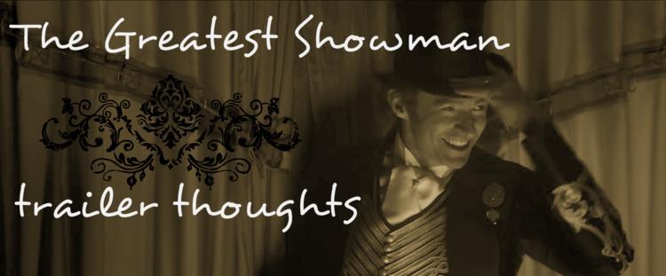 Greatest Showman trailer READ - dinosaurboo   ello