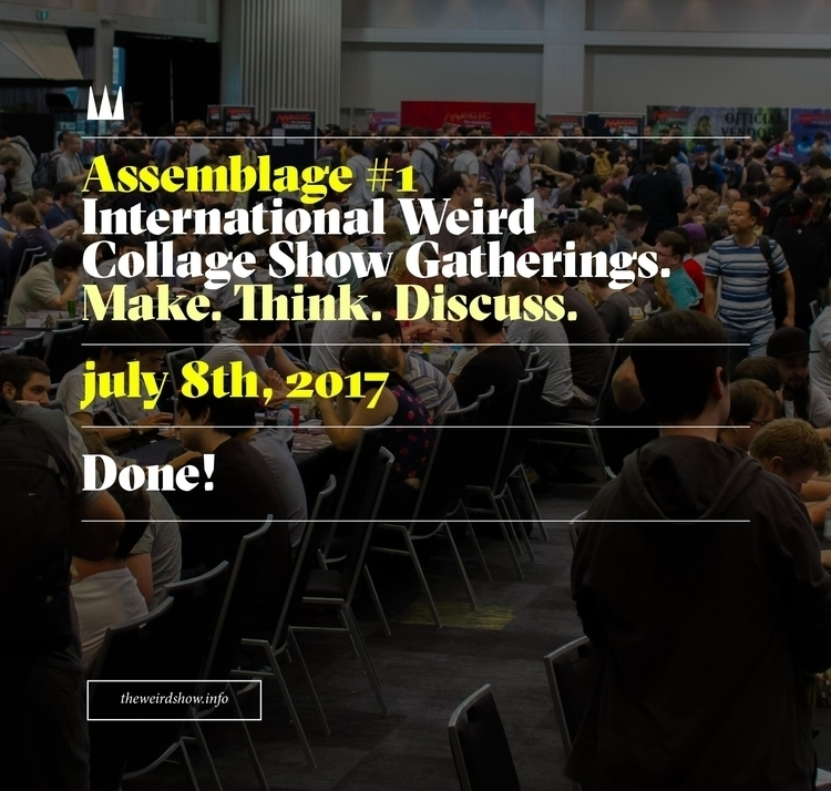 Assemblage place weekend great  - theweirdshow | ello