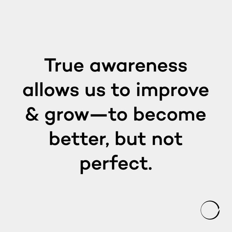 True awareness improve grow- pe - minimalismlife | ello