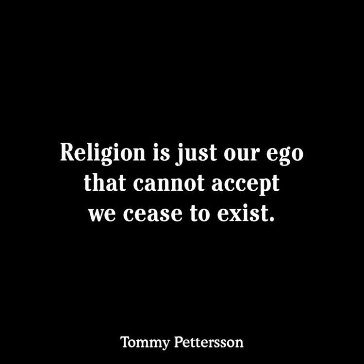 Religion ego accept cease exist - tommy_peterson | ello