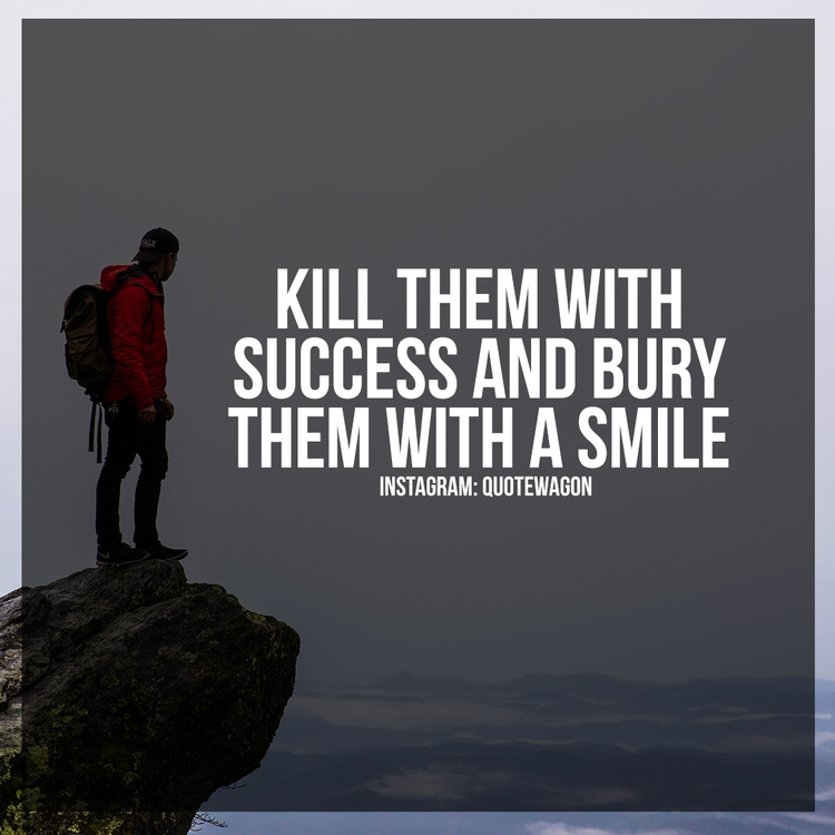 Kill success bury smile  - quotewagon | ello