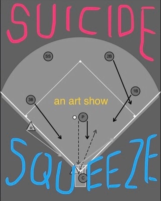 SUICIDE SQUEEZE; art show. Open - highfalootin | ello