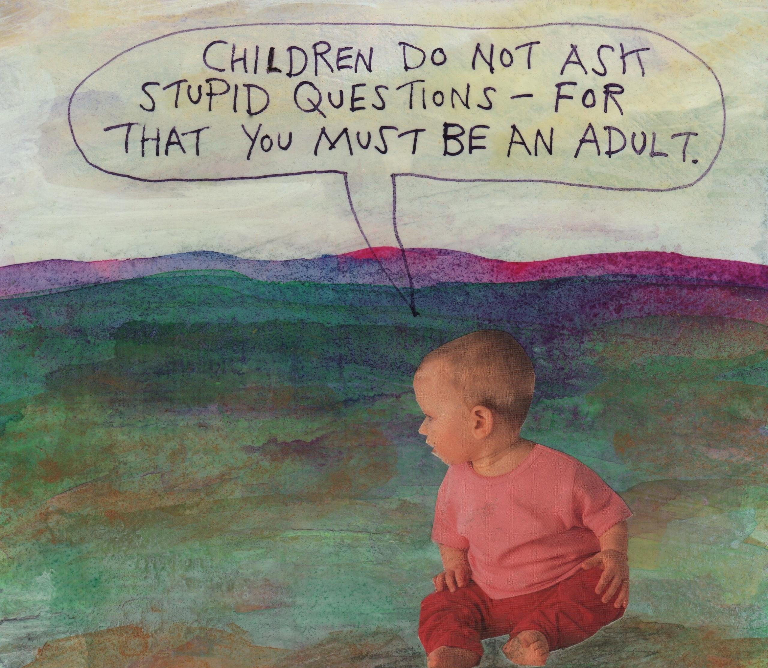 children stupid questions - stoicmike | ello
