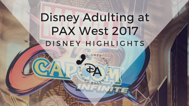 Highlights PAX West 2017 Disney - disneyadulting | ello