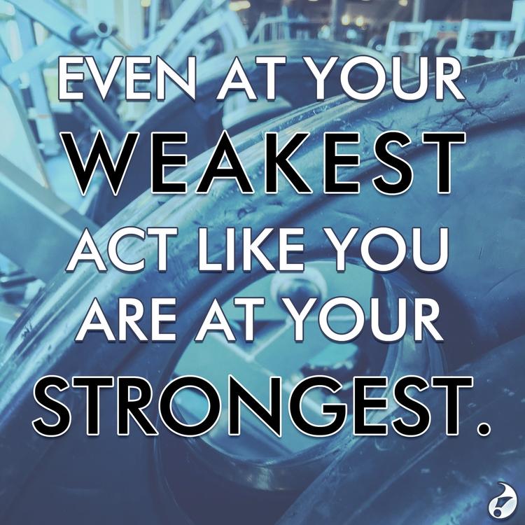 weakest, act strongest - fitfam - talonracer | ello