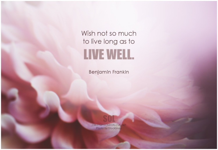 live long quotes Benjamin Frank - symphonyoflove | ello