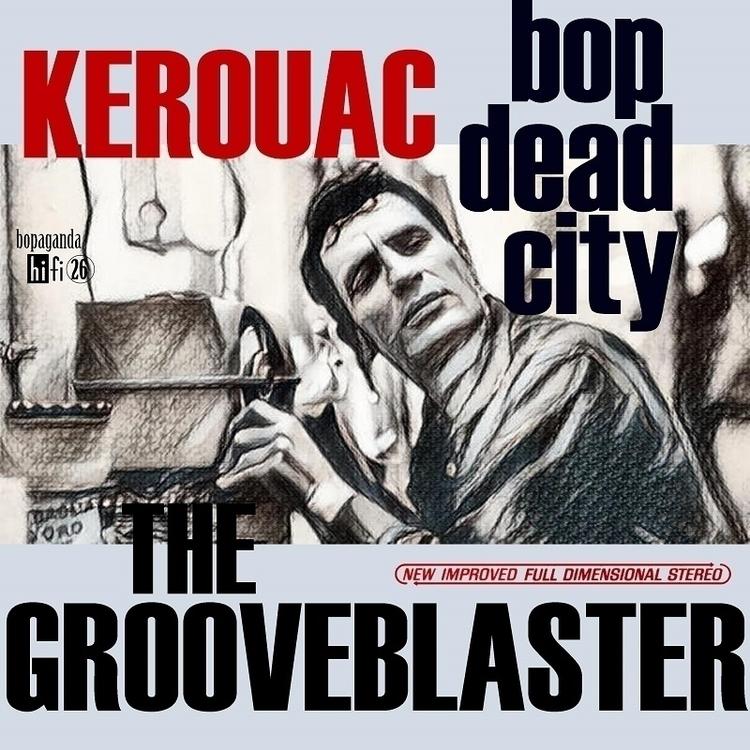 Grooveblaster 'Bop Dead City' f - thegrooveblaster | ello
