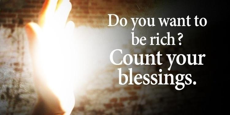 rich? Count blessings - thankful - paulgoade | ello