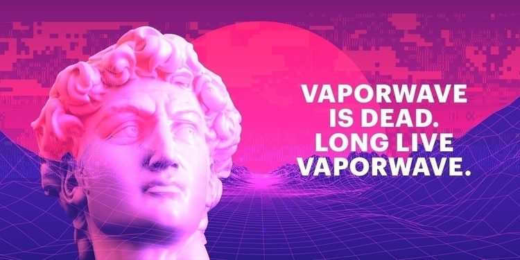 VAPORWAVE DEAD. LONG LIVE VAPOR - cremerinse | ello