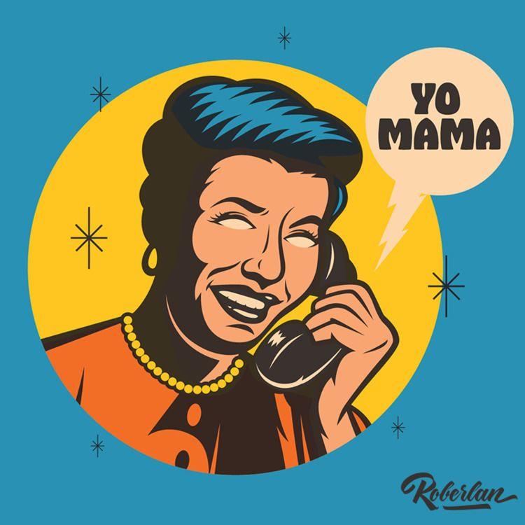 YO MAMA - roberlan | ello