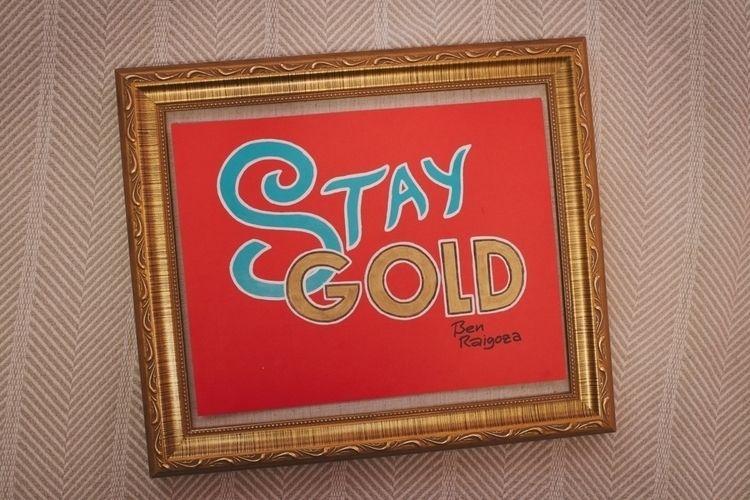 Stay GOLD - staygold, staytrue, keepyourheadup - benraigoza | ello