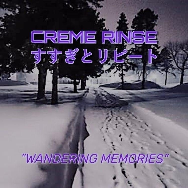 CREME RINSE すすぎとリピート 「Wandering - cremerinse   ello