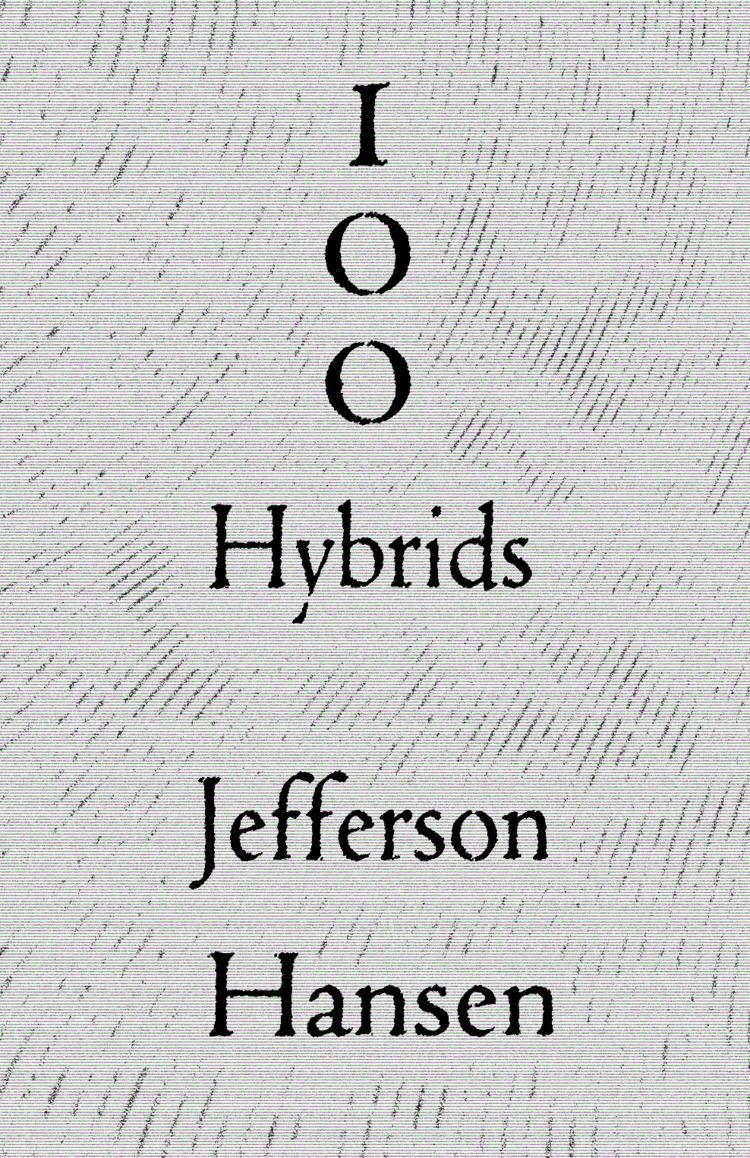 100 Hybrids Jefferson Hansen Am - asemicwriter | ello