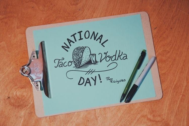 Tacos Vodka - nationaltacoday, nationalvodkaday - benraigoza | ello