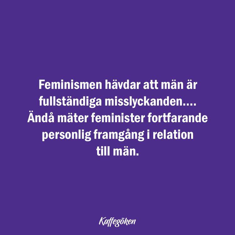 Feminismen hävdar att män är fu - kaffegoken | ello