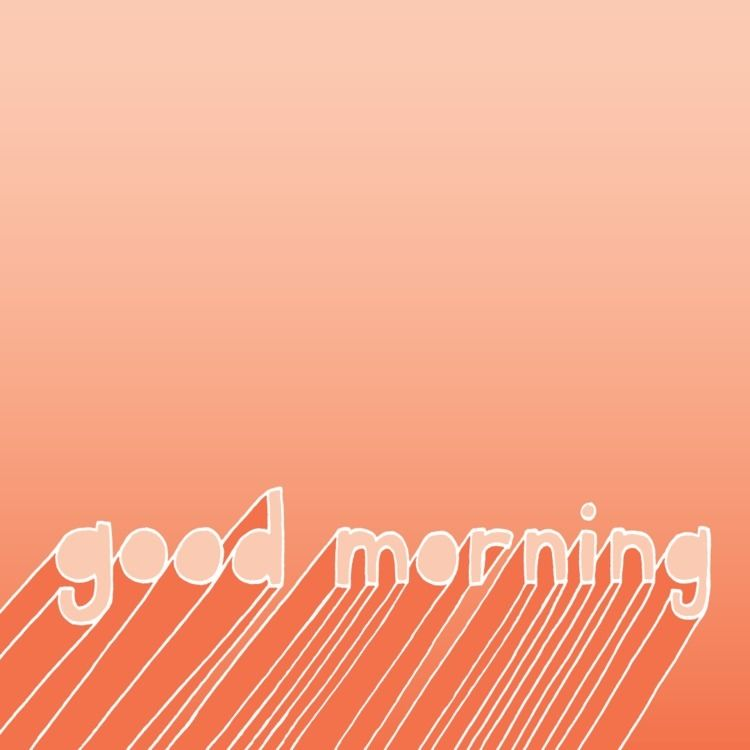 GOOD MORNING - goodmorning - wearebrainstorm | ello