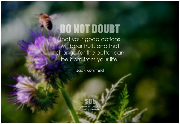 doubt good actions bear fruit,  - symphonyoflove | ello