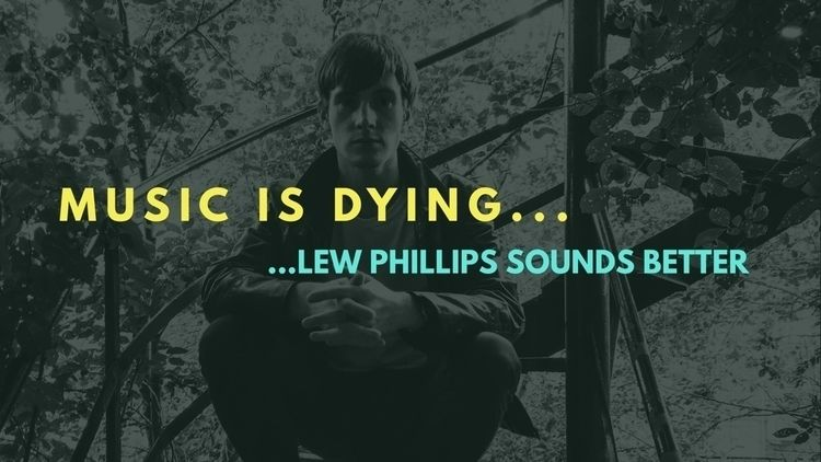 part - musicisdying, music, dying - lewphillipsmusic | ello