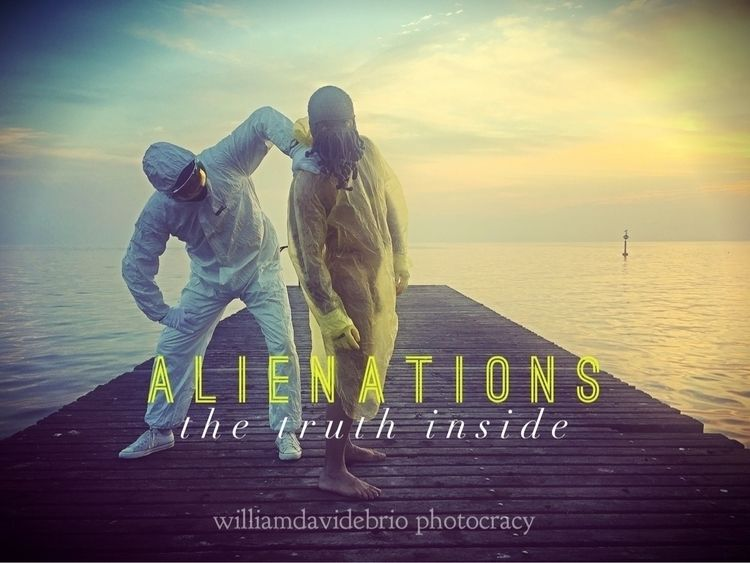 """ALIENATIONS, truth performing  - williamdavidebrio 