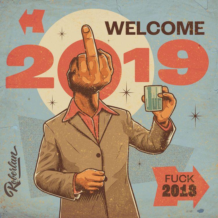 2019 / Fuck 2018 - roberlan | ello