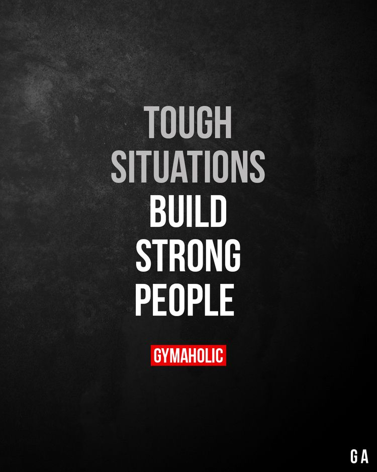 Tough situations build strong p - gymaholic | ello