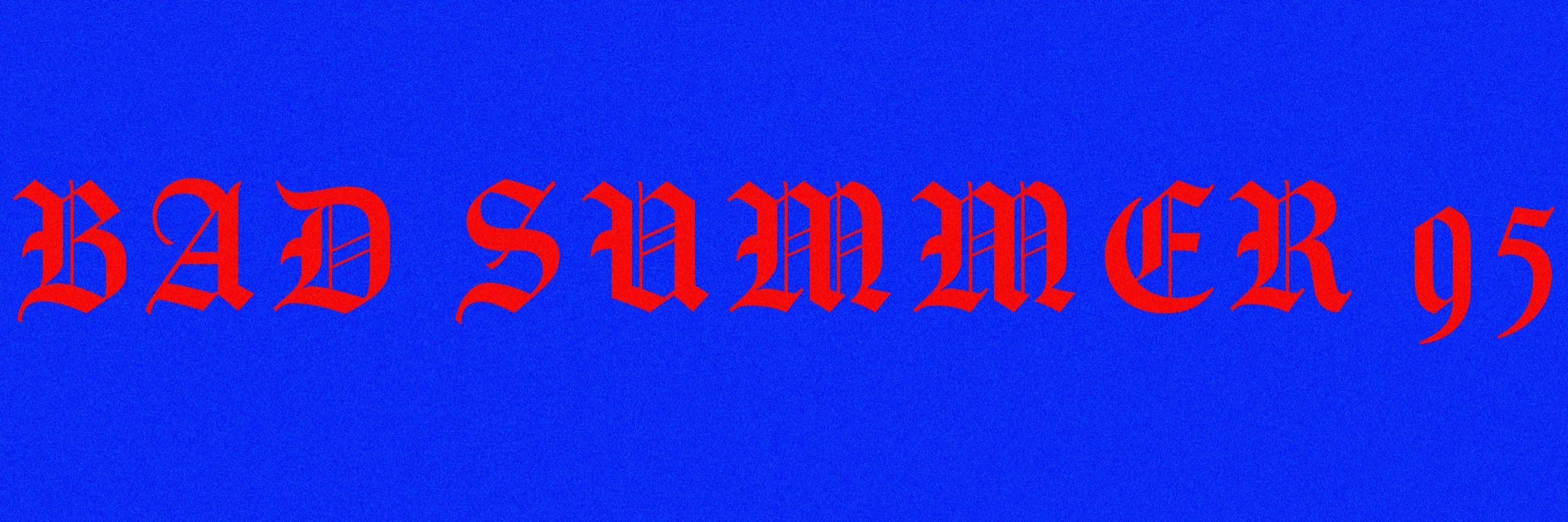 BAD SUMMER 95 (@badsummer95) Cover Image